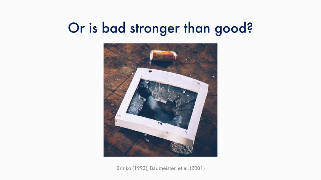 Or is bad stronger than good? Brinko (1993); Ba...