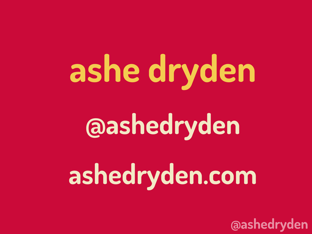 @ashedryden ashe dryden @ashedryden ashedryden....