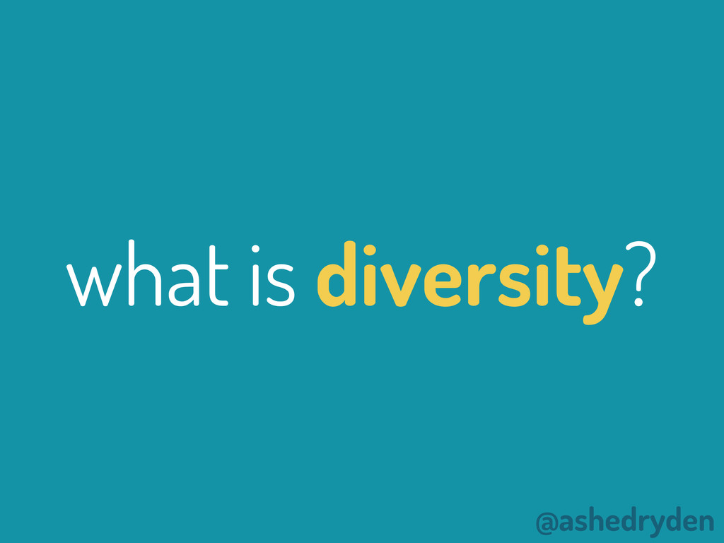 @ashedryden what is diversity?