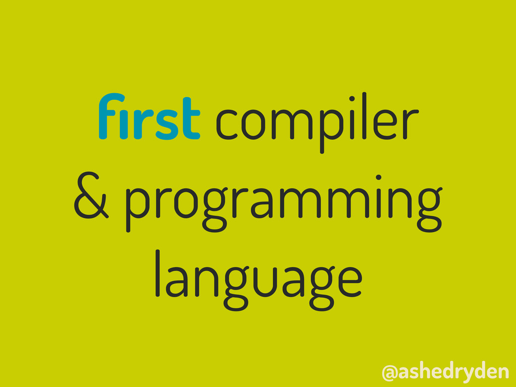 @ashedryden first compiler & programming language