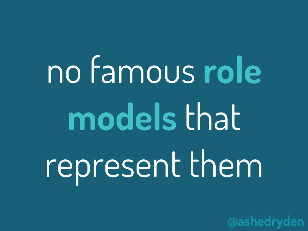 @ashedryden no famous role models that represen...
