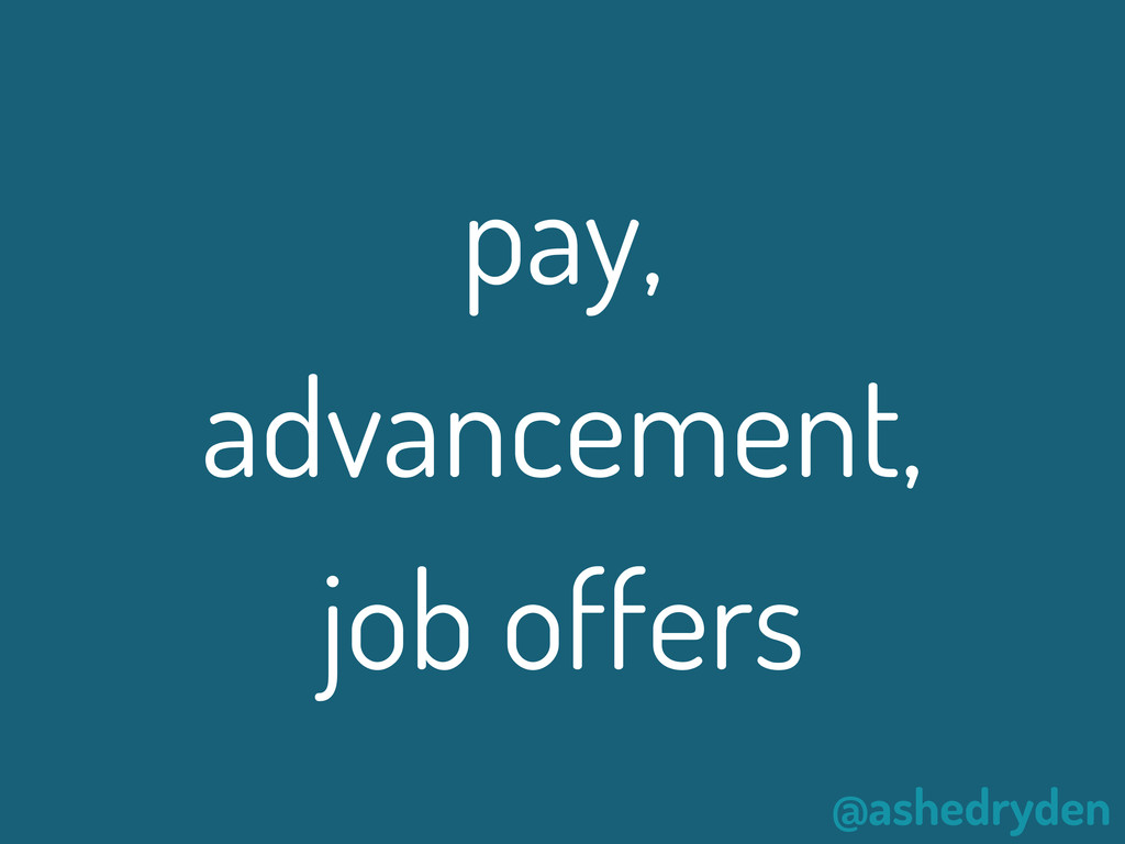 @ashedryden pay, advancement, job offers