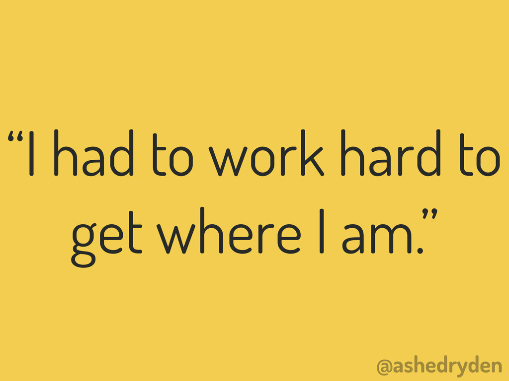 "@ashedryden ""I had to work hard to get where I ..."