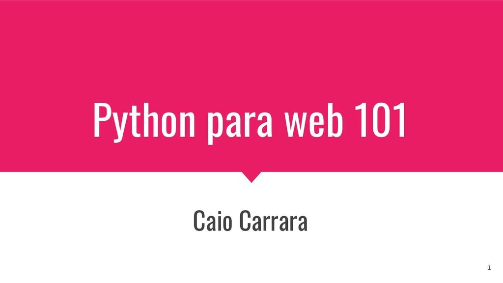 Python para web 101 Caio Carrara 1