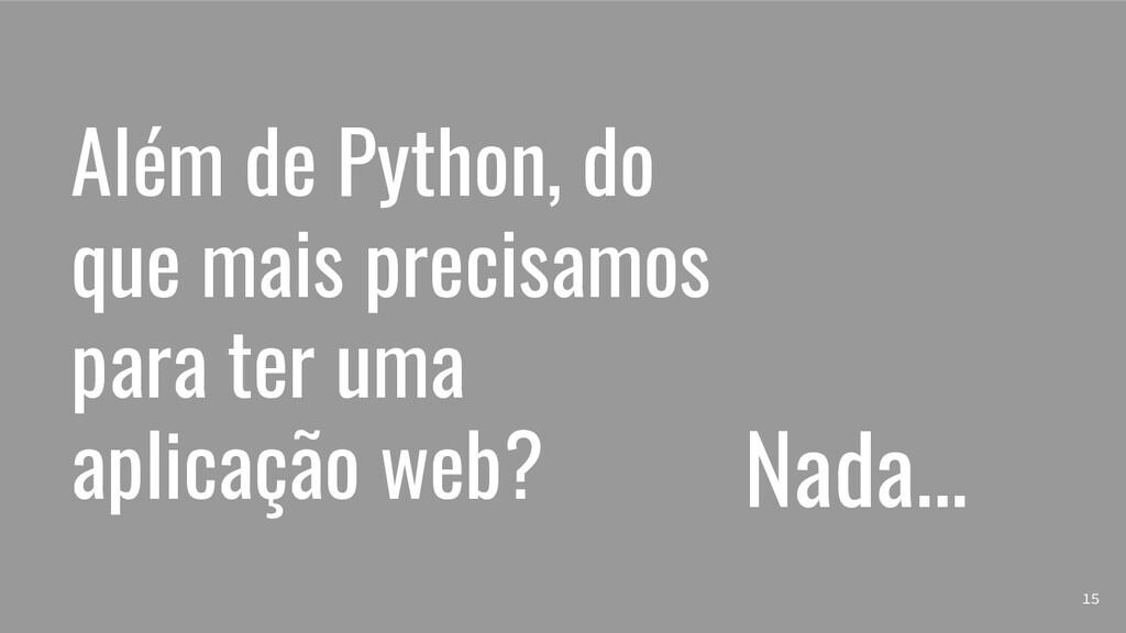 Além de Python, do que mais precisamos para ter...