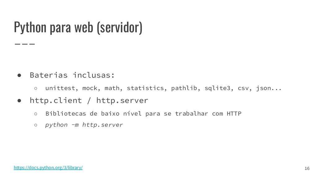 Python para web (servidor) ● Baterias inclusas:...