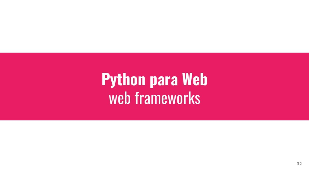 Python para Web web frameworks 32