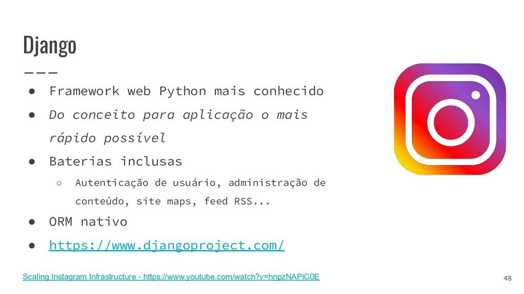 Django ● Framework web Python mais conhecido ● ...