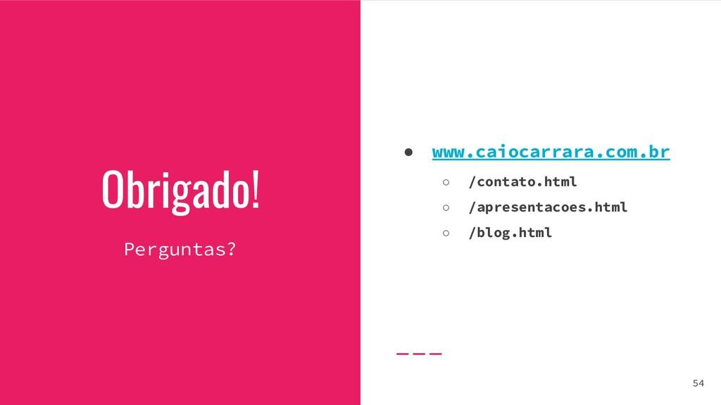 Obrigado! Perguntas? ● www.caiocarrara.com.br ○...