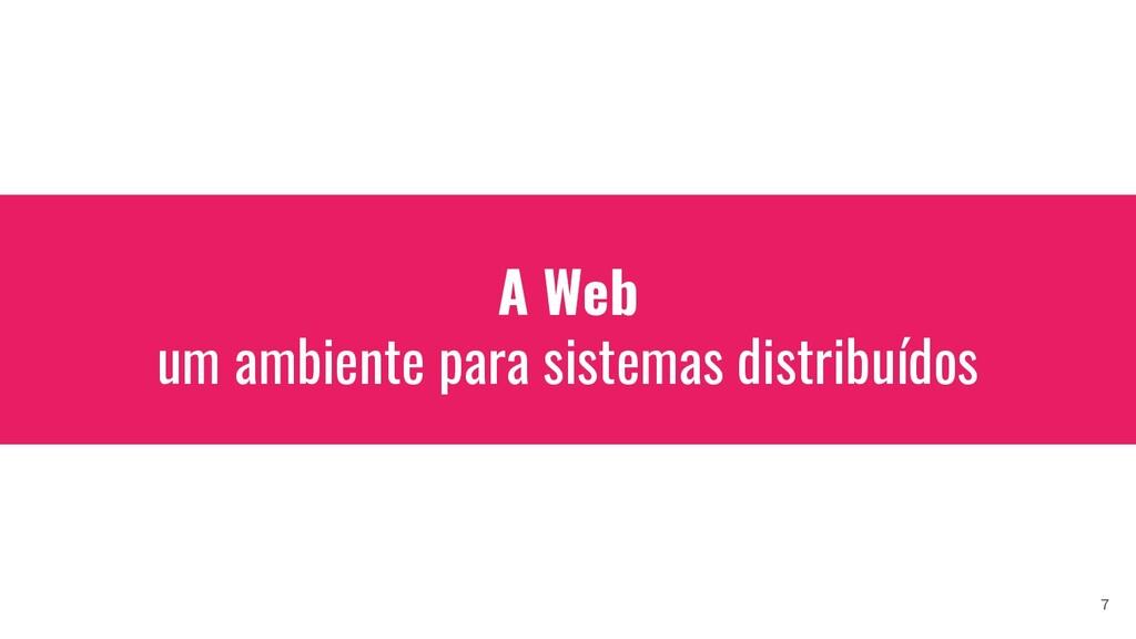 A Web um ambiente para sistemas distribuídos 7