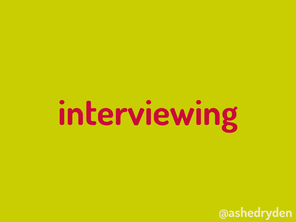 @ashedryden interviewing