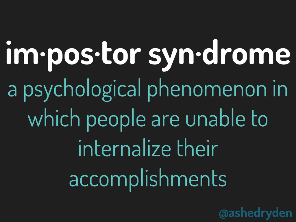 @ashedryden im·pos·tor syn·drome a psychologica...