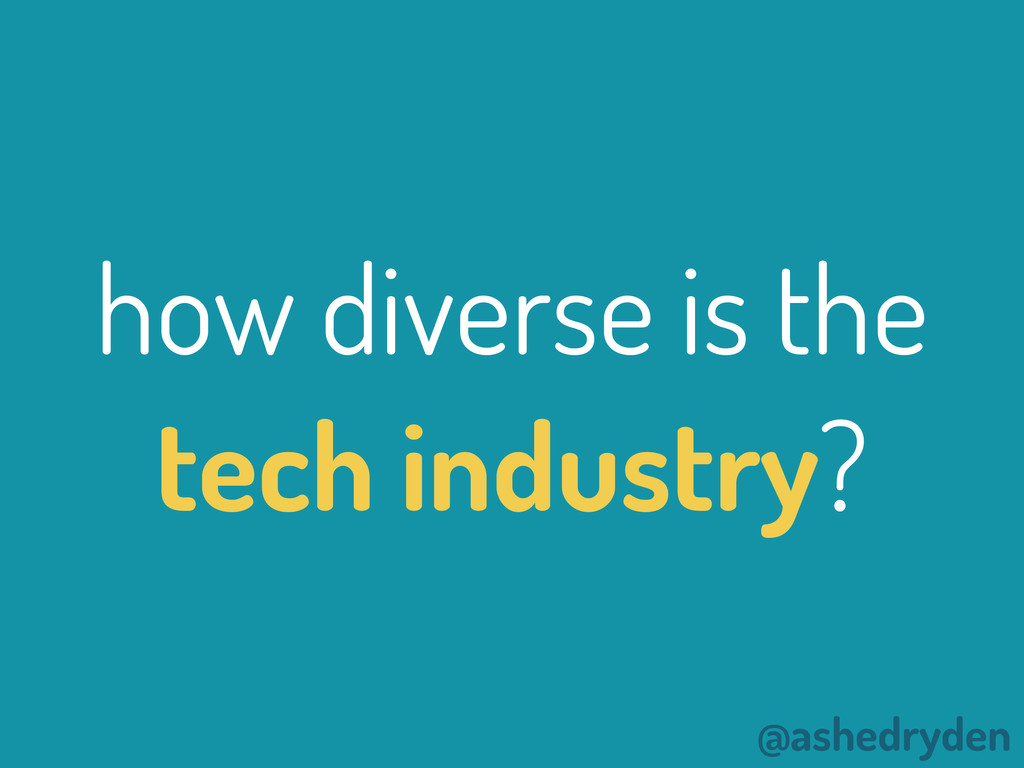 @ashedryden how diverse is the tech industry?