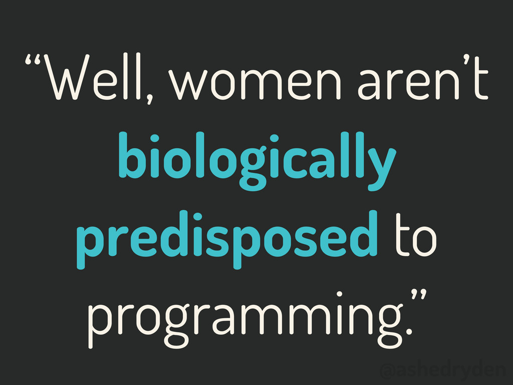 "@ashedryden ""Well, women aren't biologically pr..."