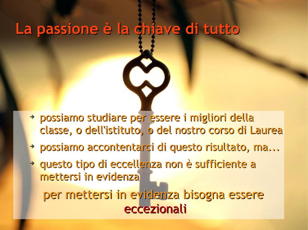 La passione è la chiave di tutto La passione è ...