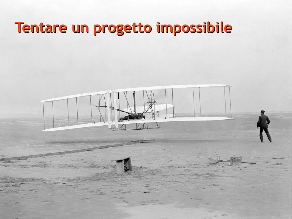 Tentare un progetto impossibile Tentare un prog...