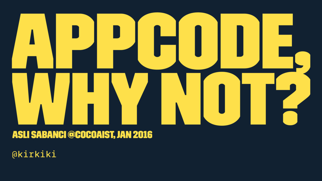 AppCode, WHY NOT? Asli Sabanci @Cocoaist, Jan 2...