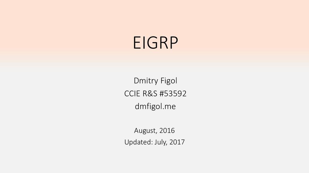 EIGRP Dmitry Figol CCIE R&S #53592 dmfigol.me A...