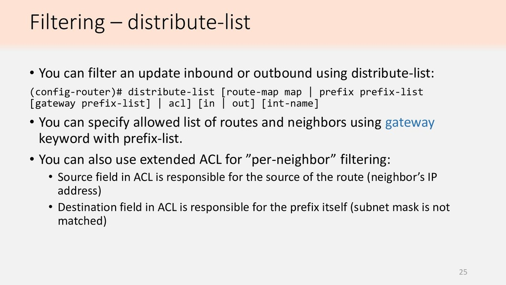 Filtering – distribute-list 25 • You can filter...