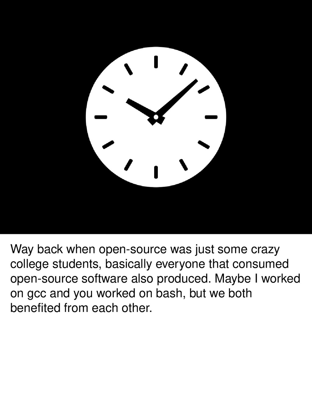 Way back when open-source was just some crazy c...