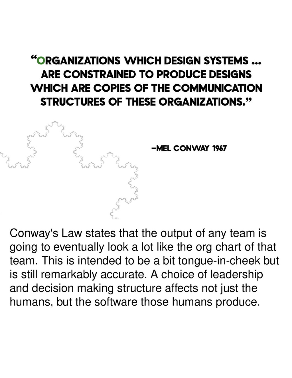 Conway's Law states that the output of any team...