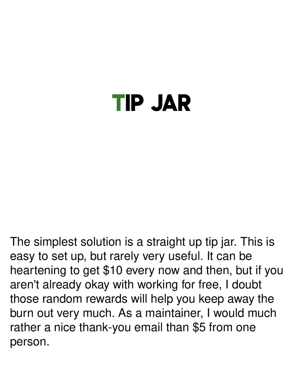 The simplest solution is a straight up tip jar....
