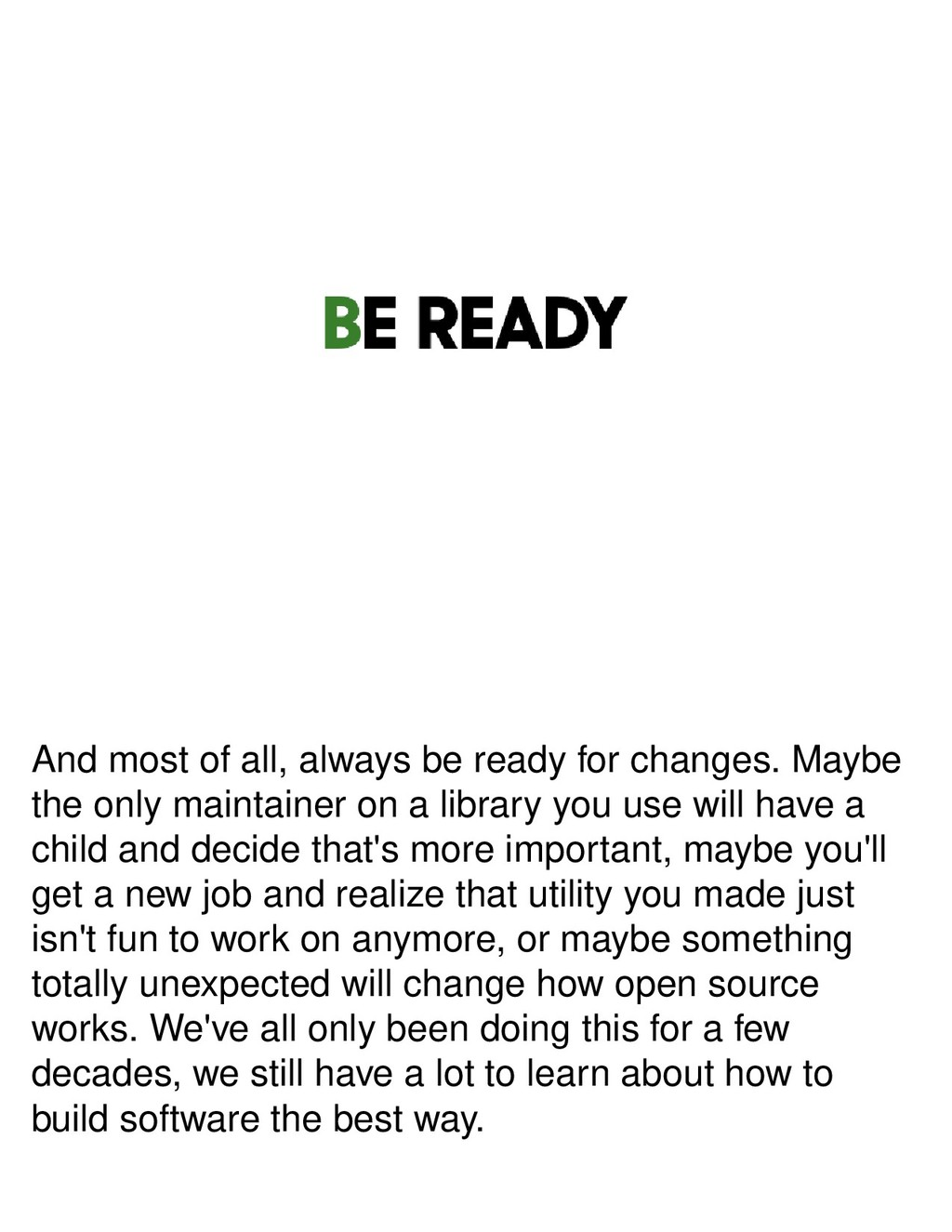 And most of all, always be ready for changes. M...