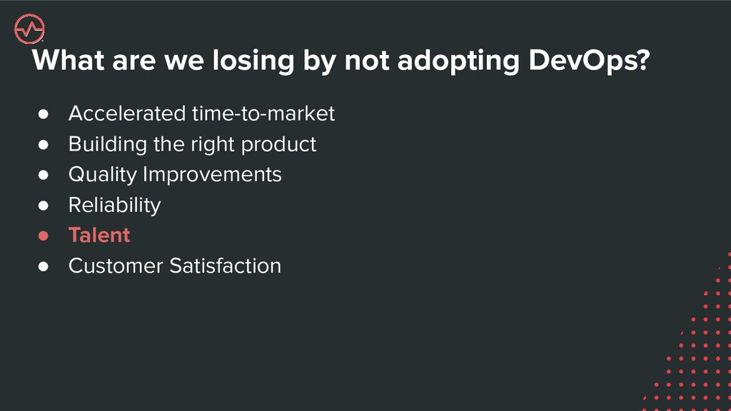 What are we losing by not adopting DevOps? ● Ac...