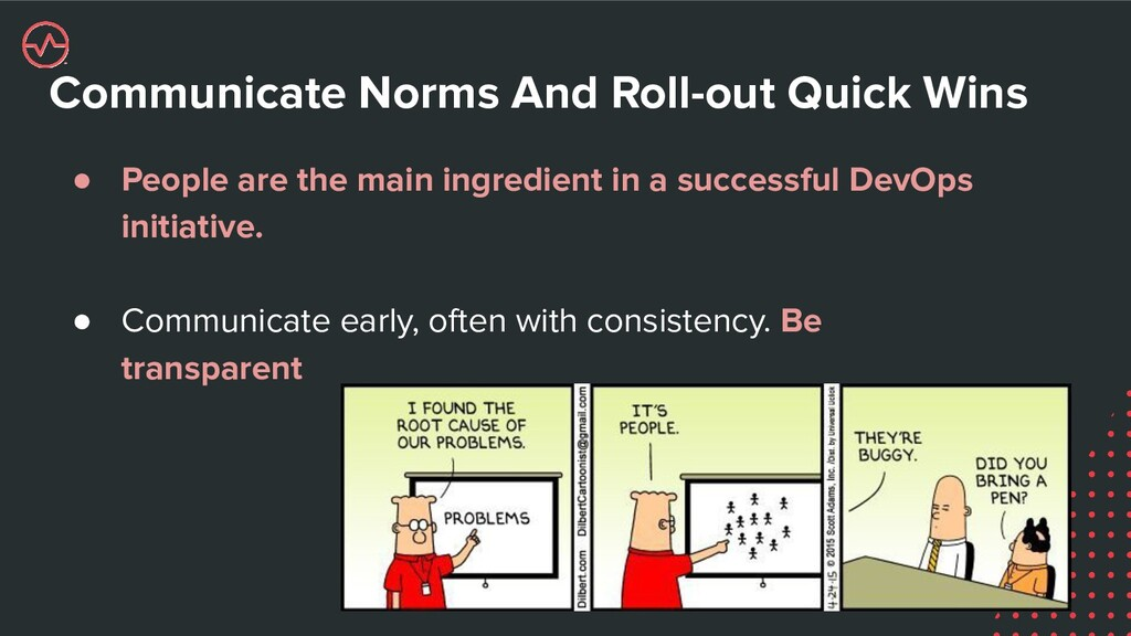 Communicate Norms And Roll-out Quick Wins ● Peo...
