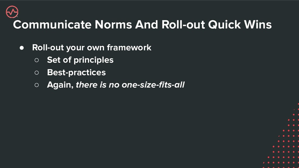 Communicate Norms And Roll-out Quick Wins ● Rol...