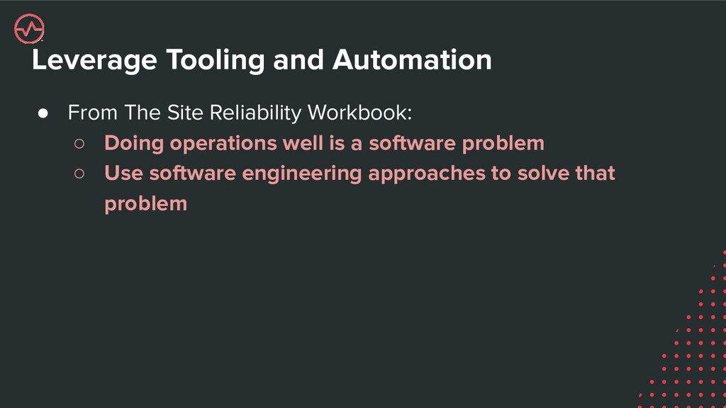 Leverage Tooling and Automation ● From The Site...