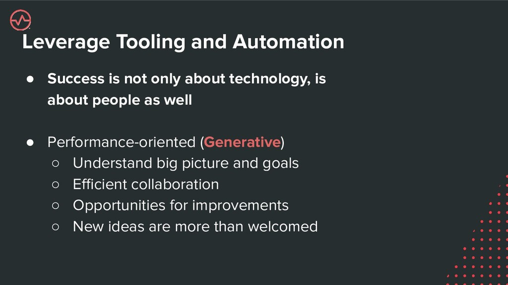 Leverage Tooling and Automation ● Success is no...