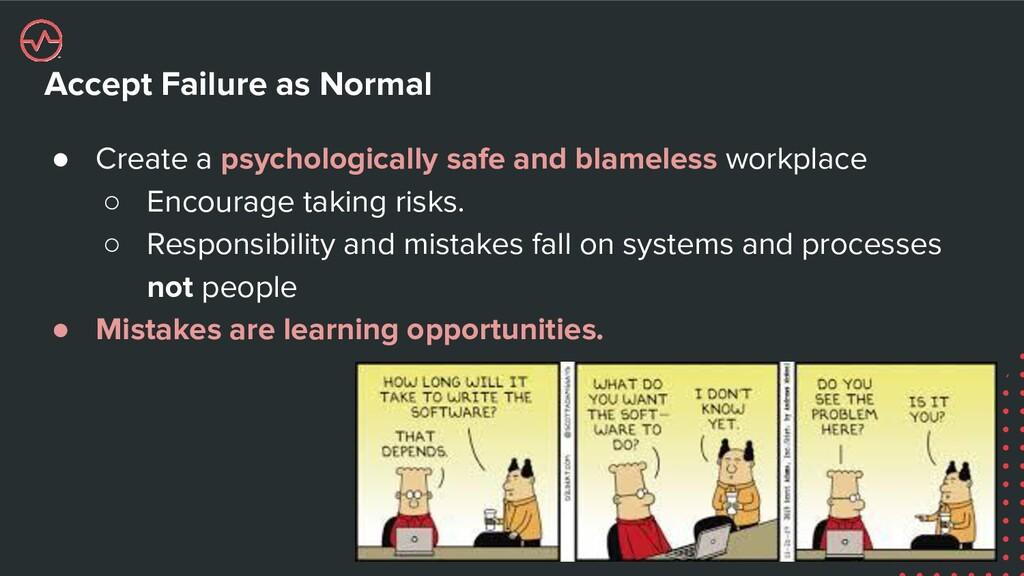Accept Failure as Normal ● Create a psychologic...