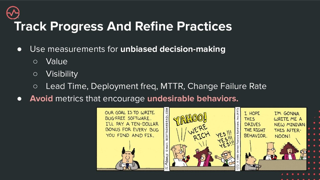 Track Progress And Refine Practices ● Use measur...