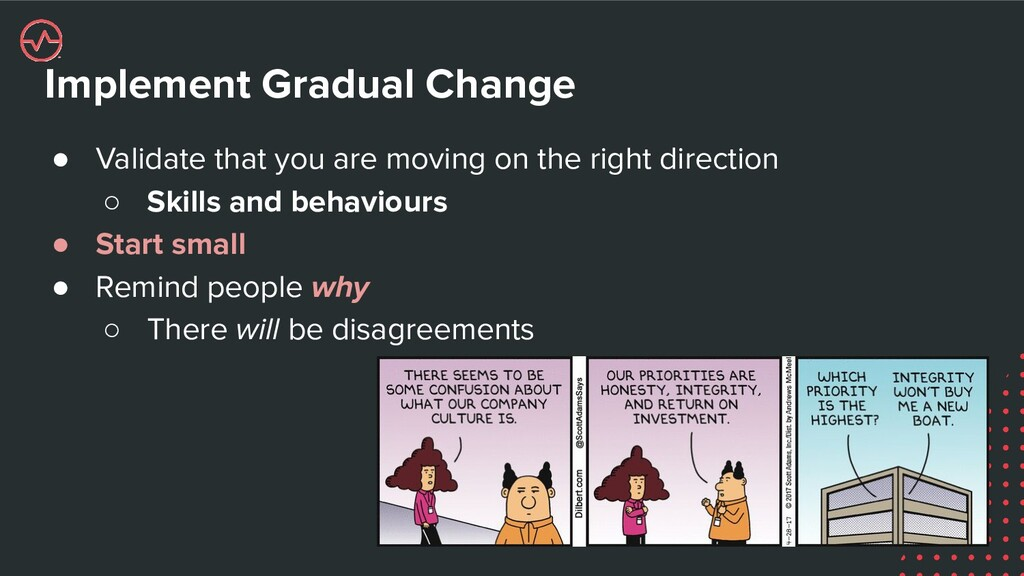 Implement Gradual Change ● Validate that you ar...