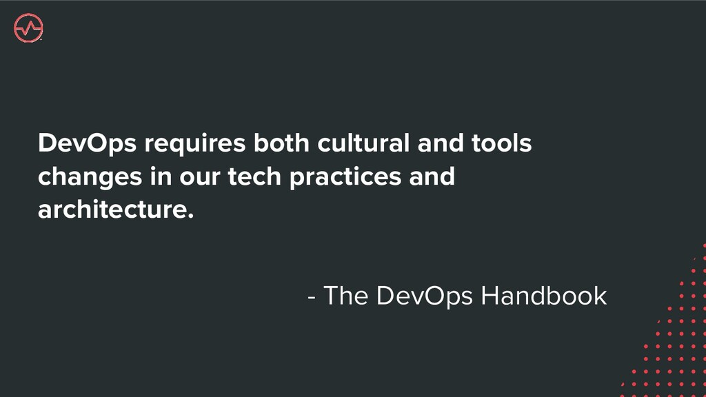 DevOps requires both cultural and tools changes...