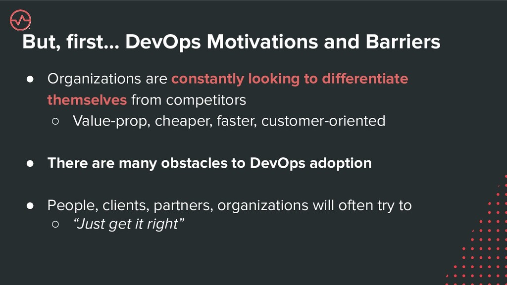 But, first… DevOps Motivations and Barriers ● Or...