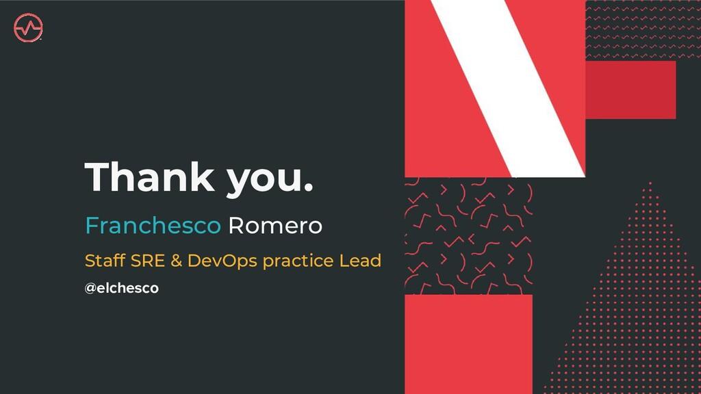 Thank you. Franchesco Romero @elchesco Staff SR...