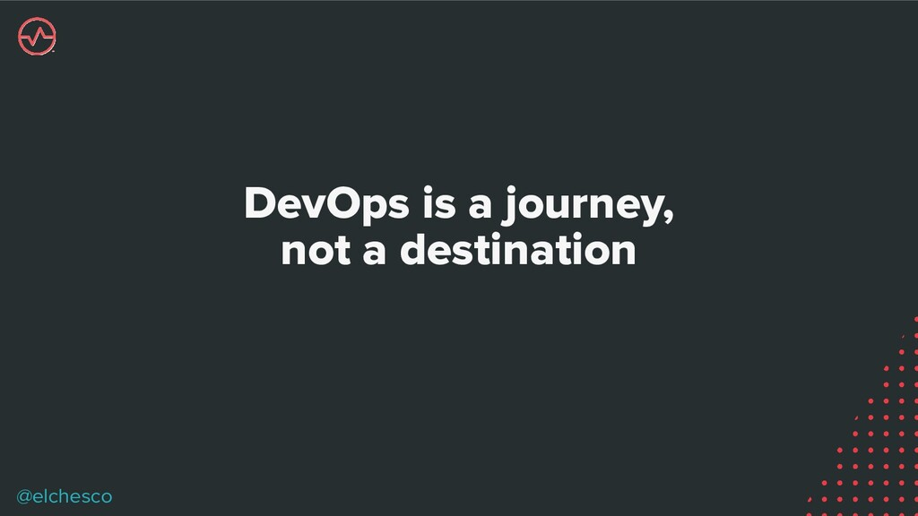 @elchesco DevOps is a journey, not a destination