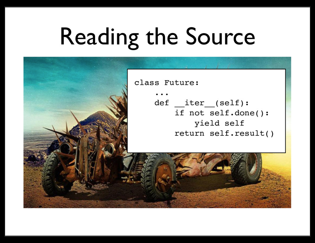 Reading the Source class Future: ... def __iter...