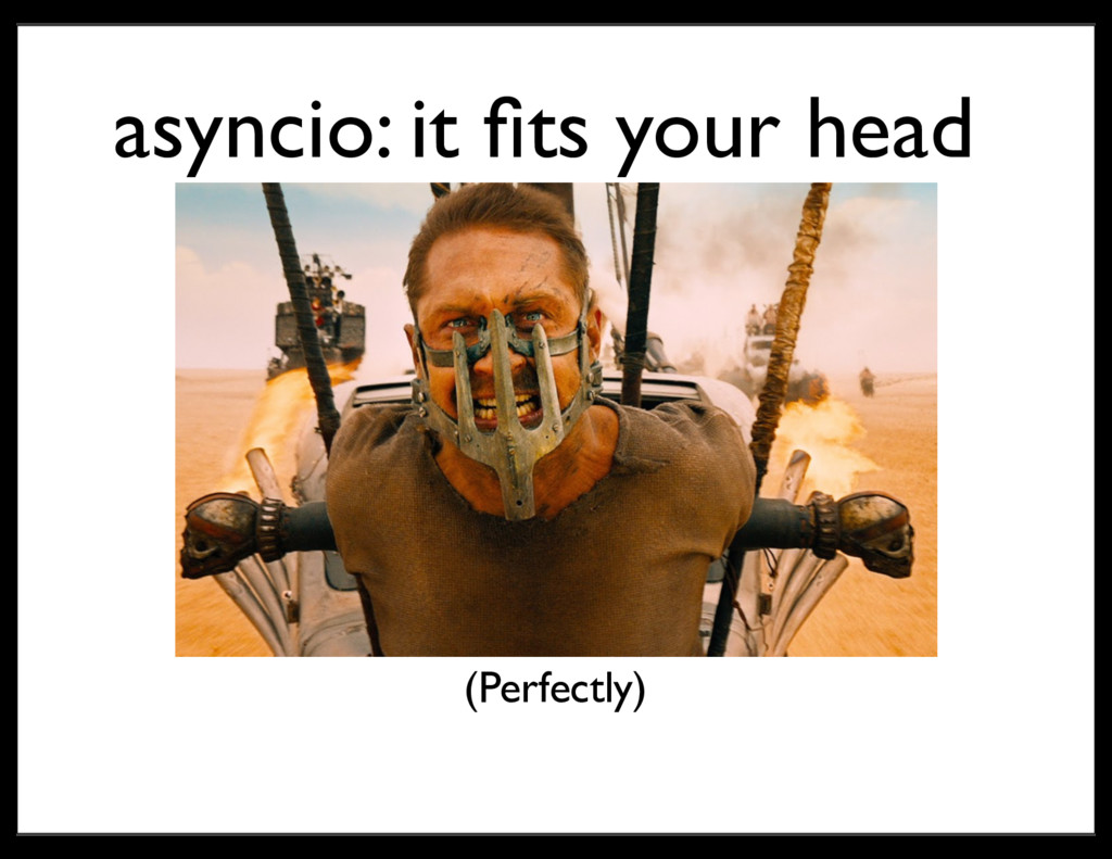 asyncio: it fits your head (Perfectly)