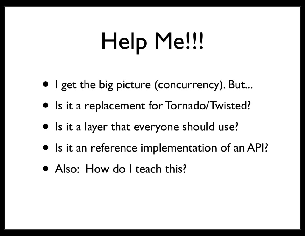 Help Me!!! • I get the big picture (concurrency...
