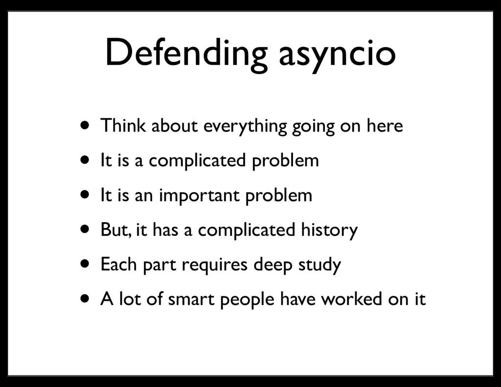Defending asyncio • Think about everything goin...