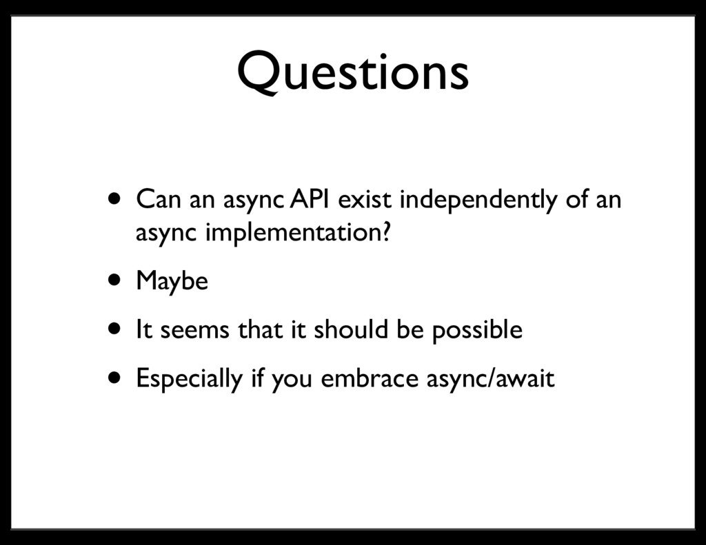 Questions • Can an async API exist independentl...