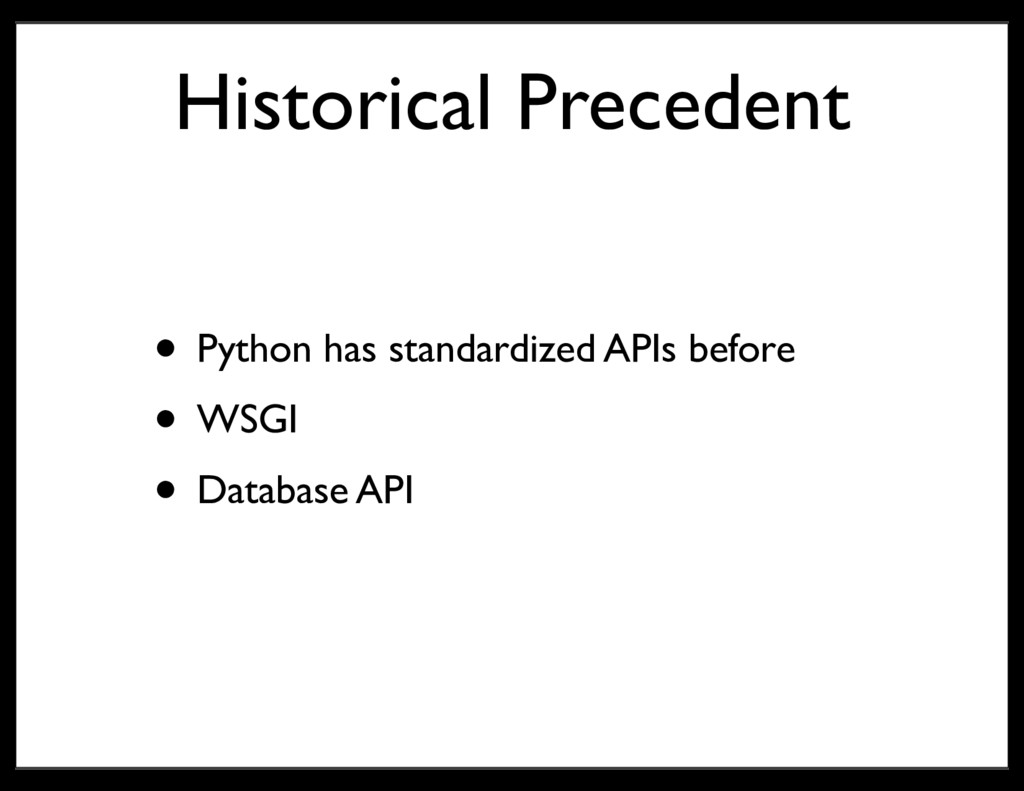 Historical Precedent • Python has standardized ...