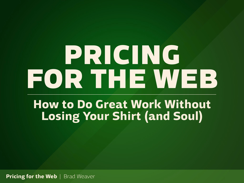 Pricing for the Web | Brad Weaver PRICING FOR T...
