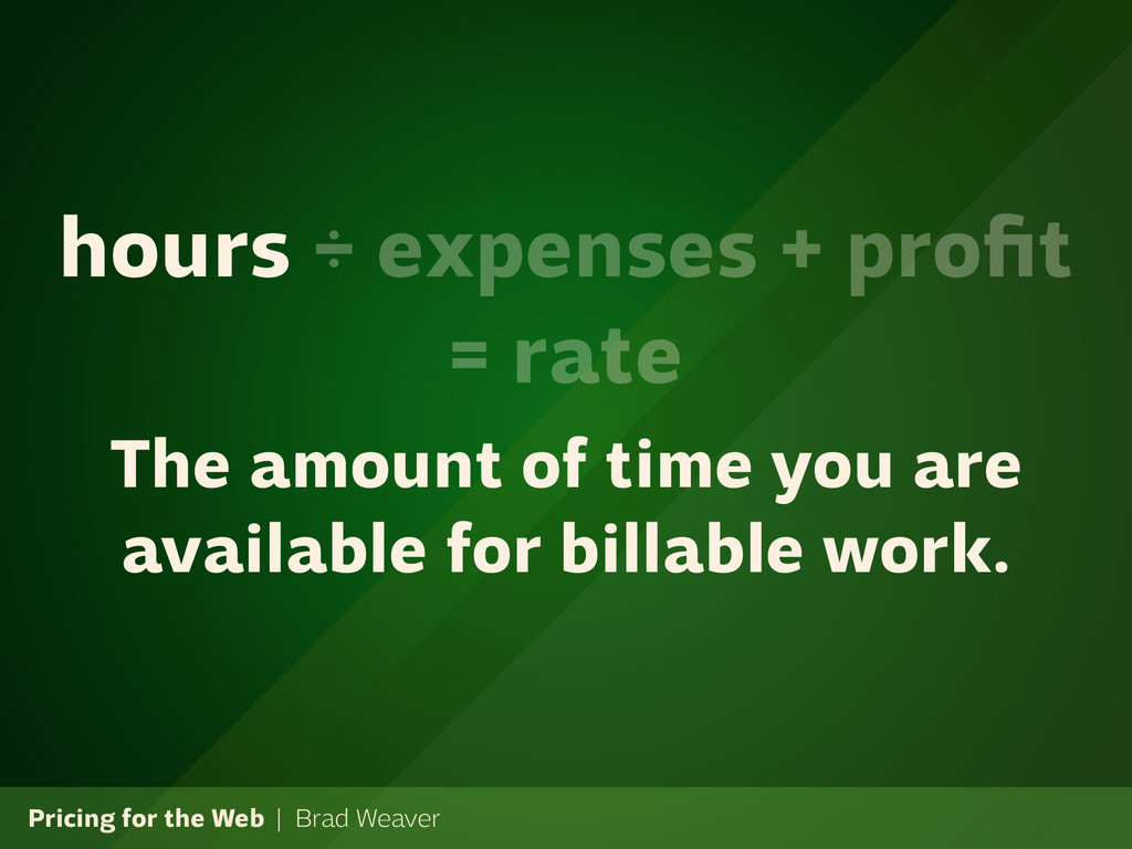Pricing for the Web | Brad Weaver hours ÷ expen...