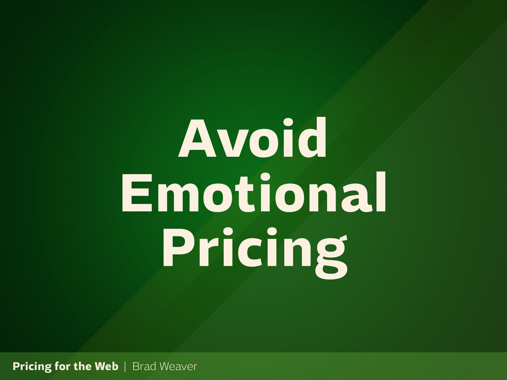 Pricing for the Web | Brad Weaver Avoid Emotion...
