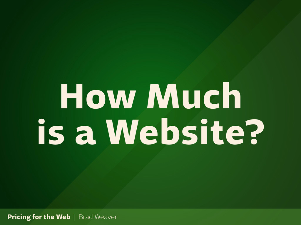 Pricing for the Web | Brad Weaver How Much is a...