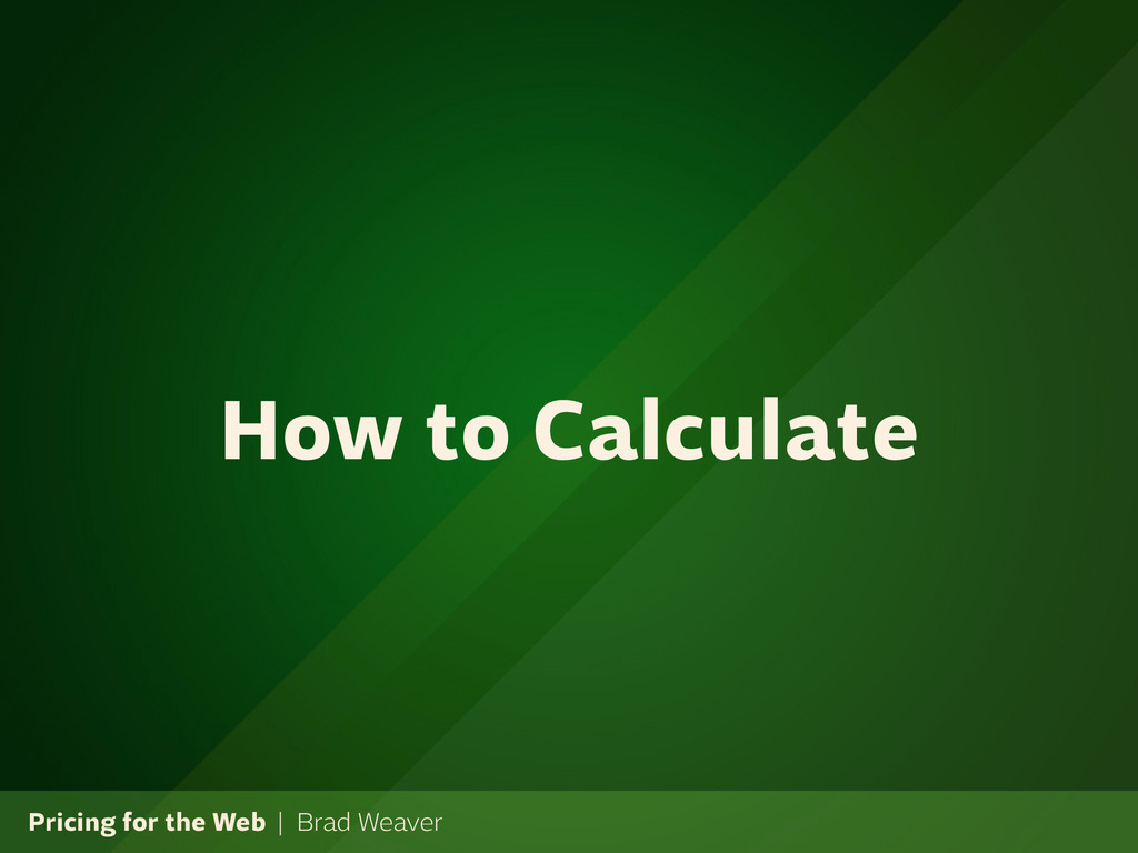 Pricing for the Web | Brad Weaver How to Calcul...